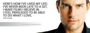 Tom Cruise - Here's how I've lived my life: I've never been late to a ...