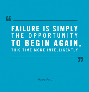 Failure is simply the opportunity to begin again, this time more ...