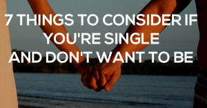 Why Am I Still Single? 7 Things To Consider If You're Single And Don ...