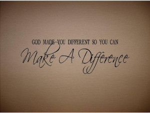 QUOTE-God Made You Different So You Can Make A Difference-special buy ...