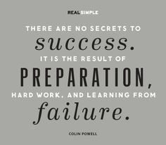 There are no secrets to success. It is the result of preparation ...