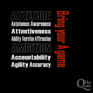 ... Ambition Accountability Agility Accuracy – Bring your A game