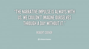 The narrative impulse is always with us; we couldn't imagine ourselves ...
