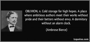 OBLIVION, n. Cold storage for high hopes. A place where ambitious ...