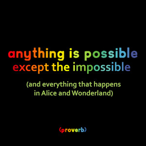 Anything is possible except the impossible