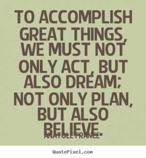 Accomplish Quotes to accomplish great things,