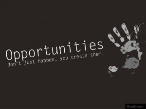 quotivee_1024x768_0005_Opportunities don't just happen, you create ...