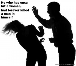 once hit a woman, had forever killed a man in himself - Women Quotes ...