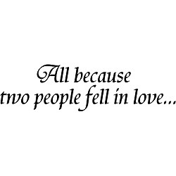 ... Style 'All Because Two People Fell in Love' Black Vinyl Wall Art Quote
