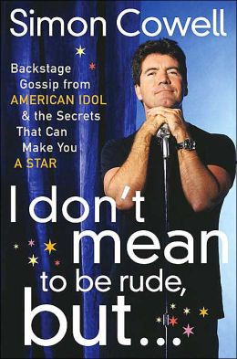 ... Gossip from American Idol and the Secrets That Can Make You a Star
