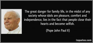 Selfish Quotes About Family The great danger for family life, in the ...