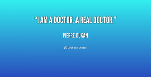 quote-Pierre-Dukan-i-am-a-doctor-a-real-doctor-156775.png