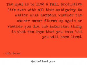 Life quotes - The goal is to live a full, productive life even with ...