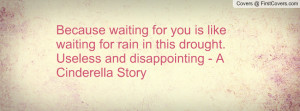 Because waiting for you is like waiting for rain in this drought ...
