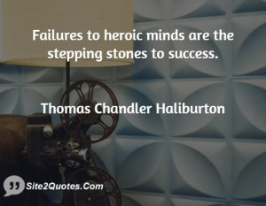 ... to heroic minds are the stepping ... - Thomas Chandler Haliburton