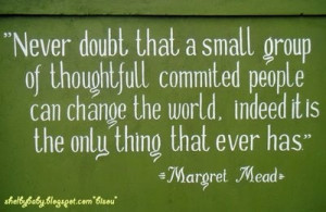 ... Quote, Inspiration Quote, Small Group, Small Commitment, Margaret Mead