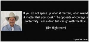 do not speak up when it matters, when would it matter that you speak ...