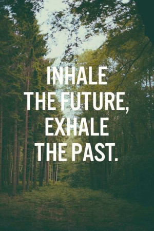... to this at the end of yoga.. inhale the future, exhale the past