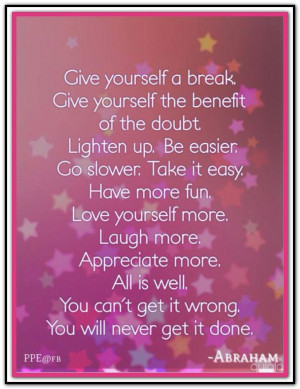 Give yourself a break... Abraham-Hicks Quotes. (AHQ1015)