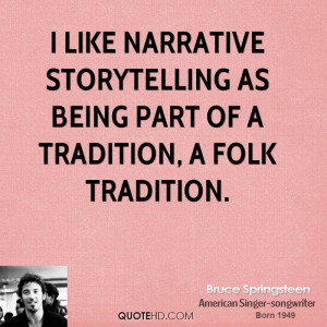 like narrative storytelling as being part of a tradition, a folk ...