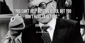 You Cant Help Getting Older But Dont Have Get Old