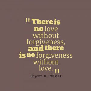 There-Is-No-Love-Without-Forgiveness-Quotes-About-Forgiveness.png