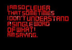 2614-i-am-so-clever-that-sometimes-i-dont-understand-a-single-word.png