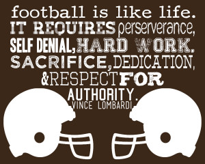 Football is like life - it requires perseverance, self-denial, hard ...