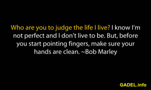 Who are you to judge the life I live? I know I'm not perfect and I ...