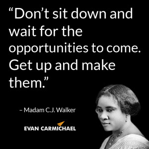 Madam Cj Walker Quotes don't sit down and wait for