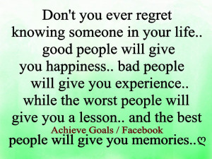 Don't you ever regret knowing someone in your life...