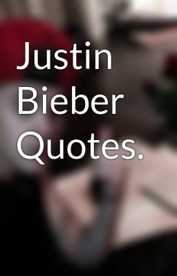 justin bieber quotes copyright all rights reserved feb 20 2014 more ...