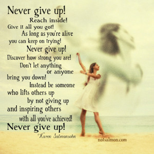 Never give up keep learning and growing