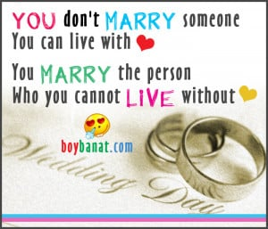 You Don't Marry Someone You Can Live With You Marry The Persone Who ...
