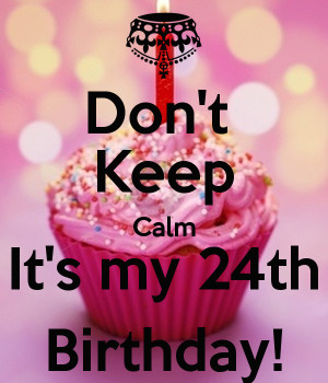 Keep Calm It 39 s My 24th Birthday