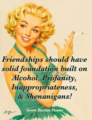 ... built on alcohol, profanity, inappropriateness and shenanigans