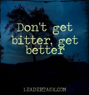 Don't get bitter, get better