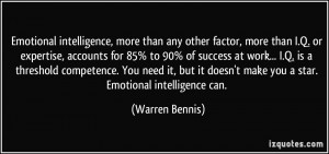 Emotional intelligence, more than any other factor, more than I.Q. or ...