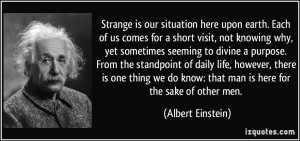 Strange is our situation here upon earth. Each of us comes for a short ...