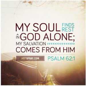 ... Soul Finds Rest In God Alone My Salvation Comes From HIm - Bible Quote
