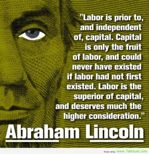 Famous Labor Day Quotes by Abraham Lincoln: Labor Is Prior To And ...