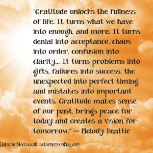 Gratitude unlocks the fullness of life. Melody Beattie inspirational