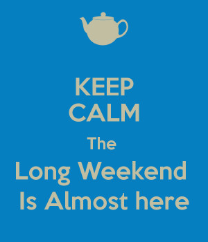 The Weekend Is Almost Here Keep calm the long weekend is