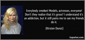 but it still pains me to see my friends do it Kirsten Dunst