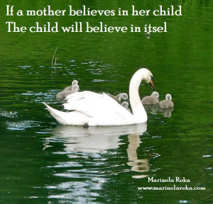if a mother believes in her child the child will believe in itself
