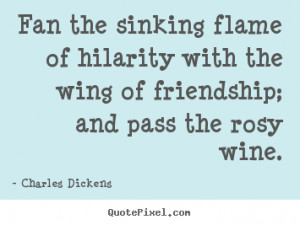 ... the wing of friendship;.. Charles Dickens famous friendship quotes