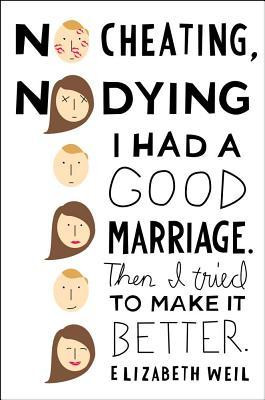 No Cheating, No Dying: I Had a Good Marriage. Then I Tried To Make It ...