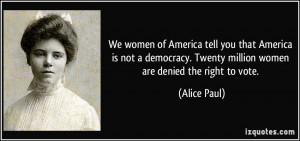 ... . Twenty million women are denied the right to vote. - Alice Paul