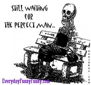 still waiting for the perfect man Still Waiting For The Perfect Man