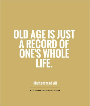 Old age is just a record of one 39 s whole life Picture Quote 1